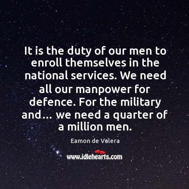It is the duty of our men to enroll themselves in the national services. Eamon de Valera Picture Quote