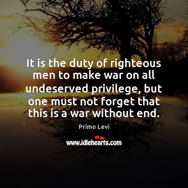 It is the duty of righteous men to make war on all Primo Levi Picture Quote