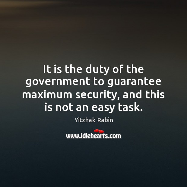 It is the duty of the government to guarantee maximum security, and Yitzhak Rabin Picture Quote