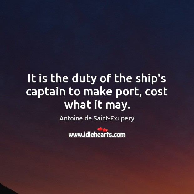 It is the duty of the ship's captain to make port, cost what it may. Image