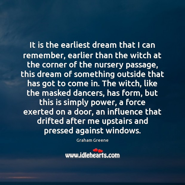 It is the earliest dream that I can remember, earlier than the Image