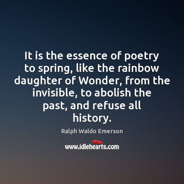 It is the essence of poetry to spring, like the rainbow daughter Image