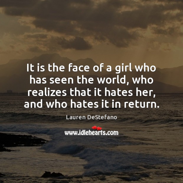 It is the face of a girl who has seen the world, Lauren DeStefano Picture Quote