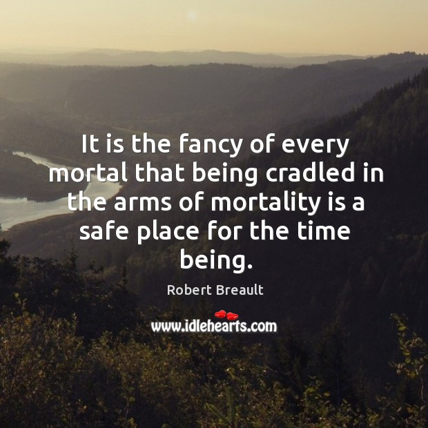 Image, It is the fancy of every mortal that being cradled in the