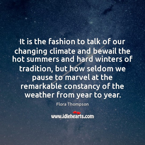 It is the fashion to talk of our changing climate and bewail Image