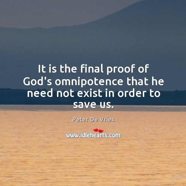 It is the final proof of God's omnipotence that he need not exist in order to save us. Image