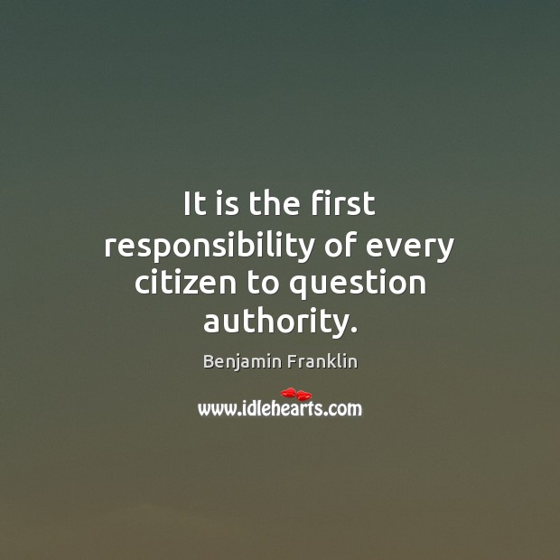 Image, It is the first responsibility of every citizen to question authority.