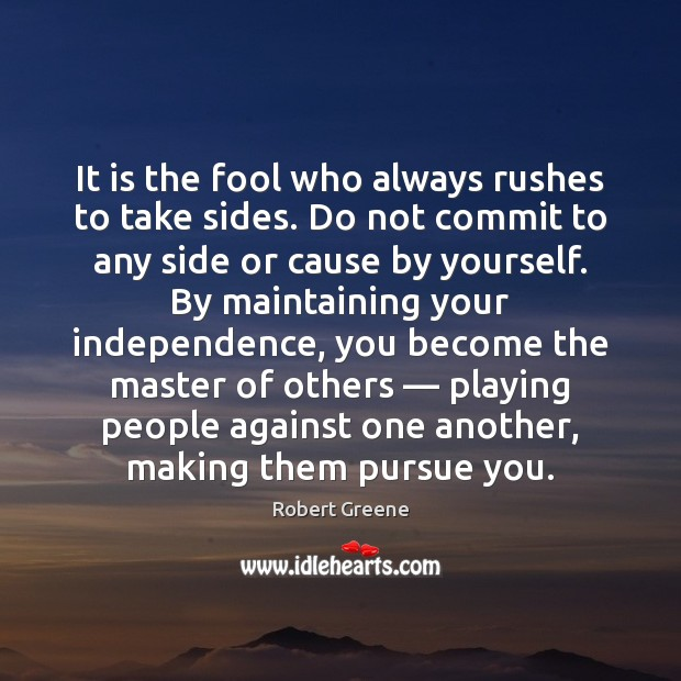 It is the fool who always rushes to take sides. Do not Independence Quotes Image