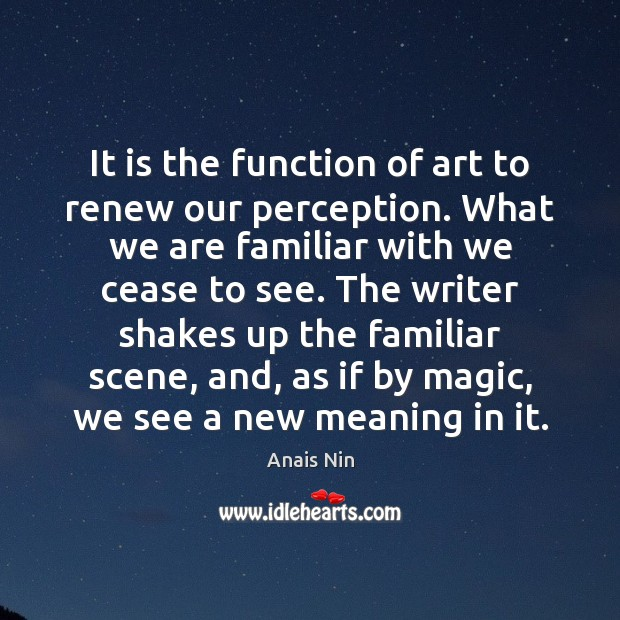 It is the function of art to renew our perception. What we Anais Nin Picture Quote