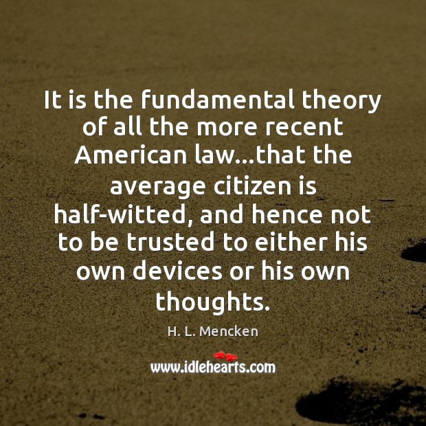 It is the fundamental theory of all the more recent American law… Image