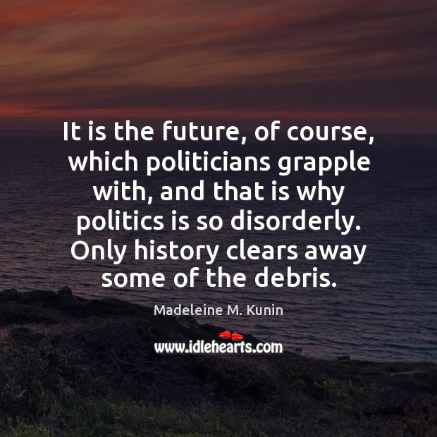 It is the future, of course, which politicians grapple with, and that Image