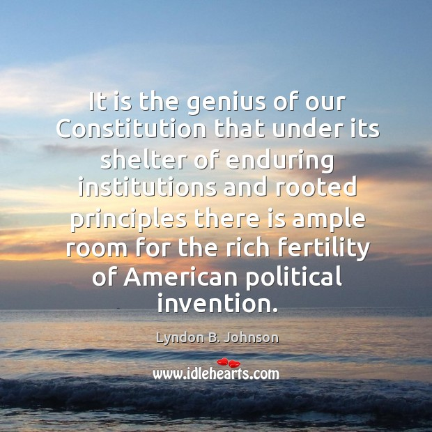 It is the genius of our constitution that under its shelter of enduring Image
