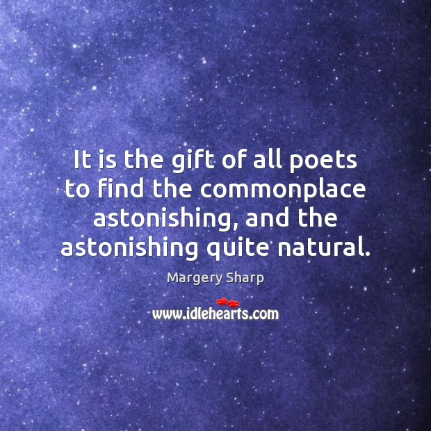 It is the gift of all poets to find the commonplace astonishing, Image