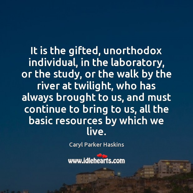 It is the gifted, unorthodox individual, in the laboratory, or the study, Image