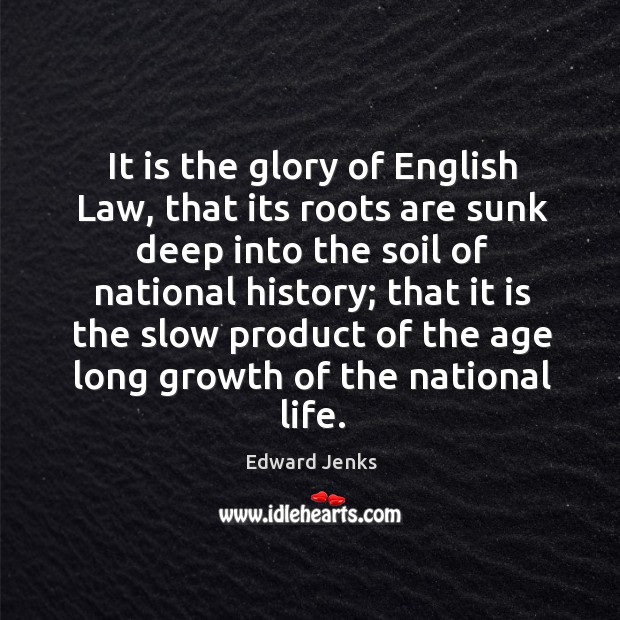 It is the glory of English Law, that its roots are sunk Image