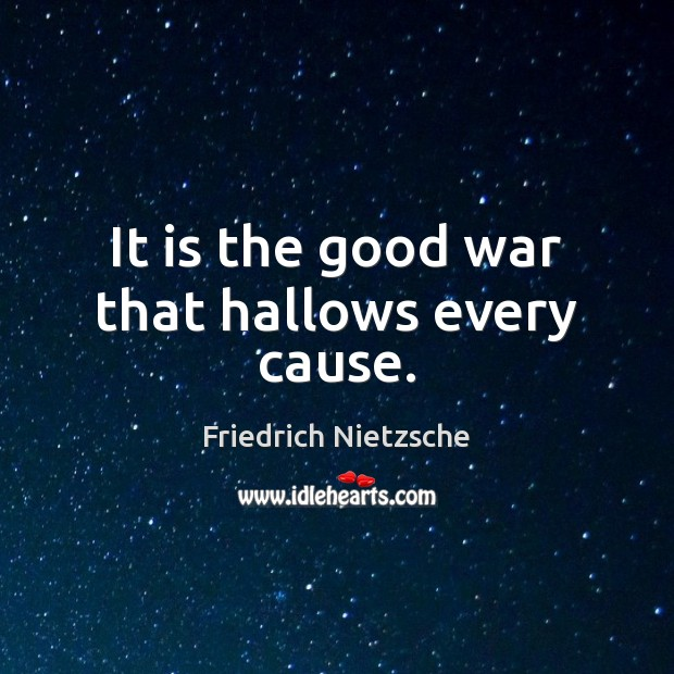 Image, It is the good war that hallows every cause.