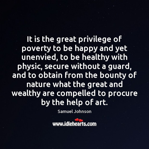 It is the great privilege of poverty to be happy and yet Image