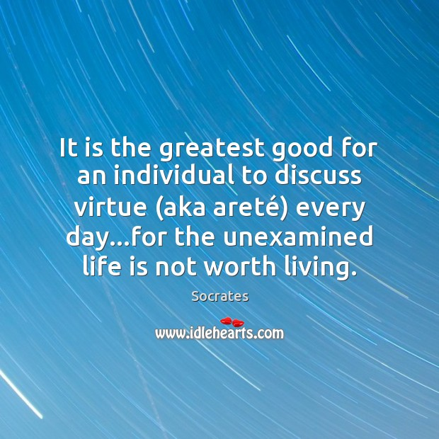 Image, It is the greatest good for an individual to discuss virtue (aka