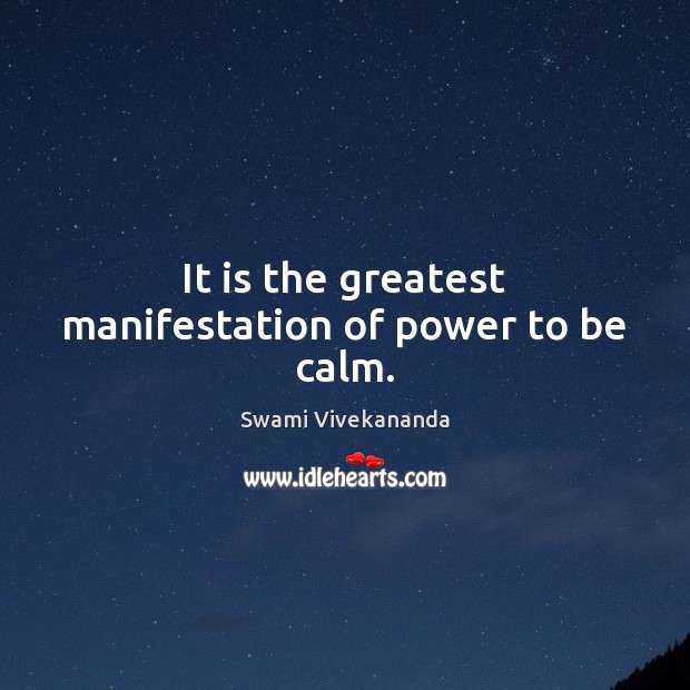It is the greatest manifestation of power to be calm. Image