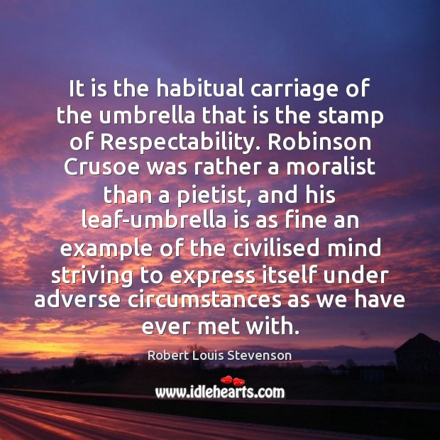 It is the habitual carriage of the umbrella that is the stamp Robert Louis Stevenson Picture Quote