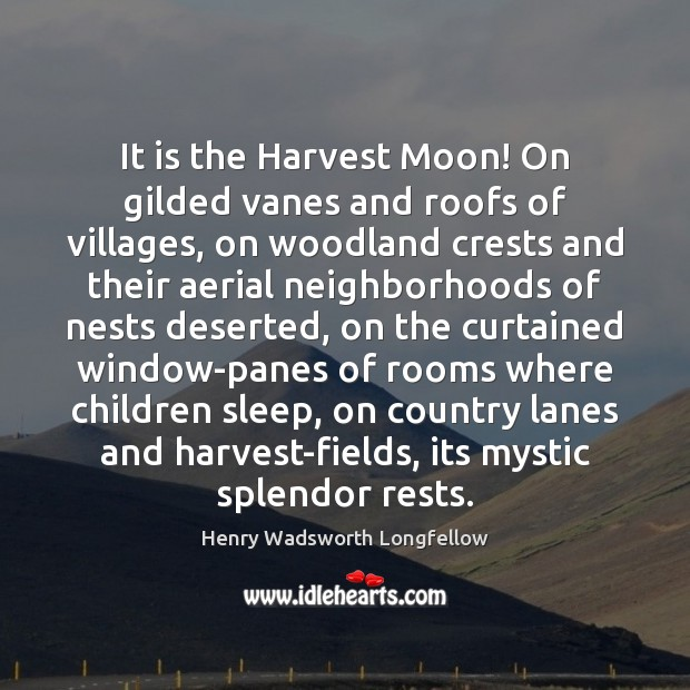 It is the Harvest Moon! On gilded vanes and roofs of villages, Henry Wadsworth Longfellow Picture Quote