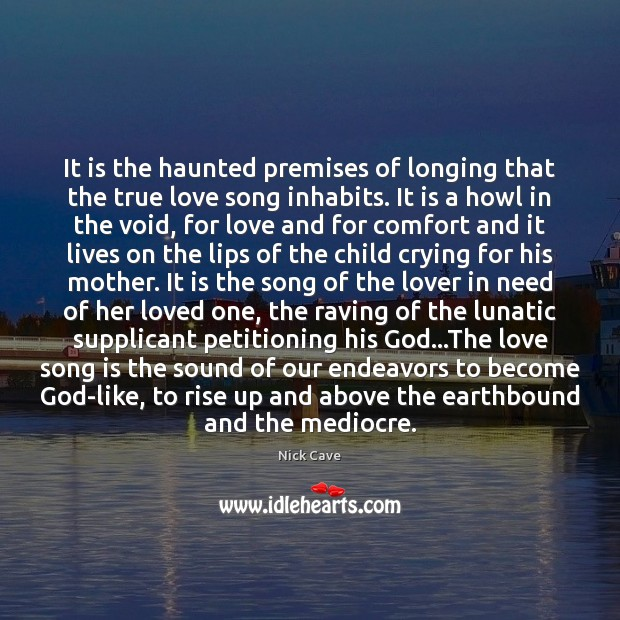 Image, It is the haunted premises of longing that the true love song