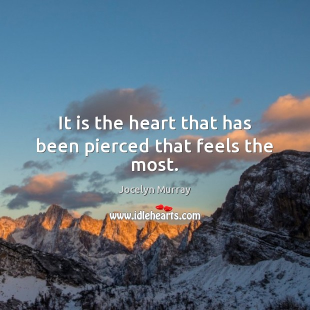 It is the heart that has been pierced that feels the most. Image