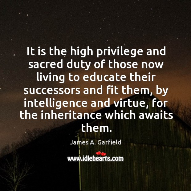Image, It is the high privilege and sacred duty of those now living