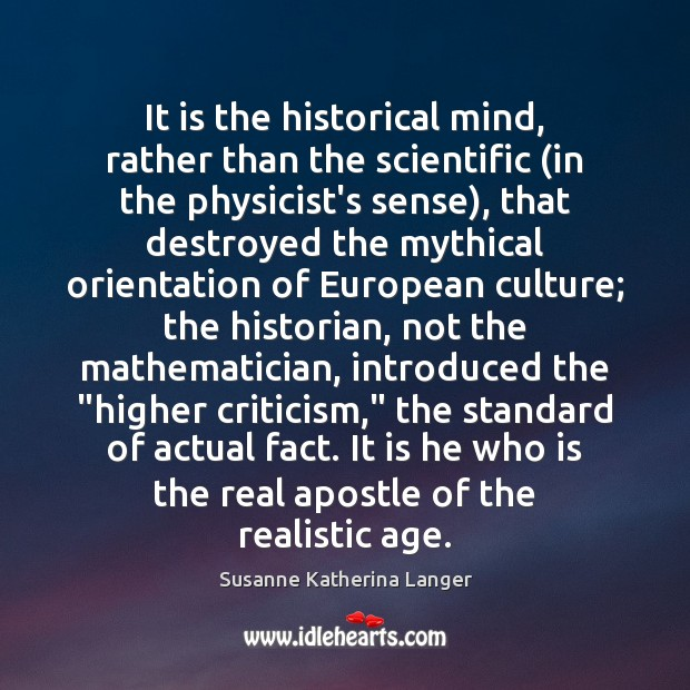 It is the historical mind, rather than the scientific (in the physicist's Susanne Katherina Langer Picture Quote