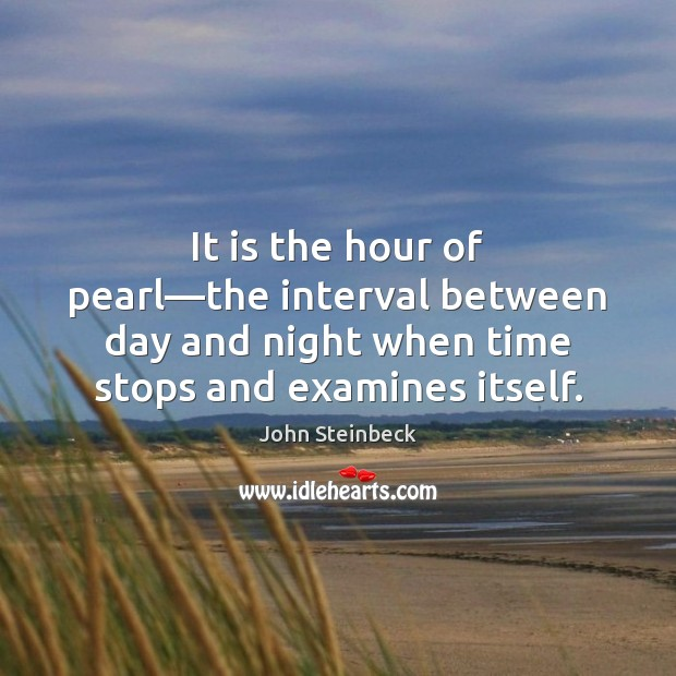 It is the hour of pearl—the interval between day and night John Steinbeck Picture Quote