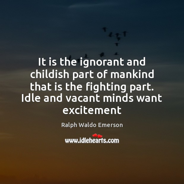 Image, It is the ignorant and childish part of mankind that is the