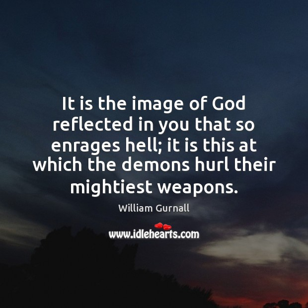 It is the image of God reflected in you that so enrages William Gurnall Picture Quote