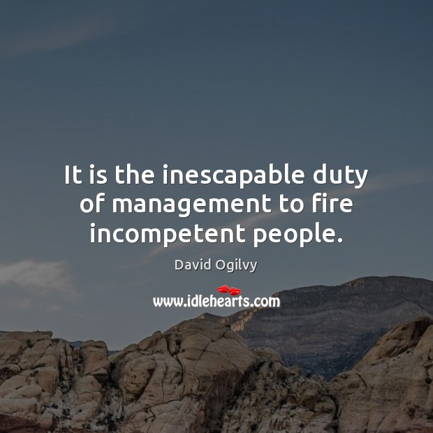 It is the inescapable duty of management to fire incompetent people. Image