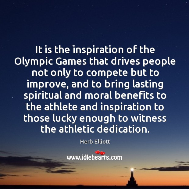 It is the inspiration of the olympic games that drives people not only to compete but to Image