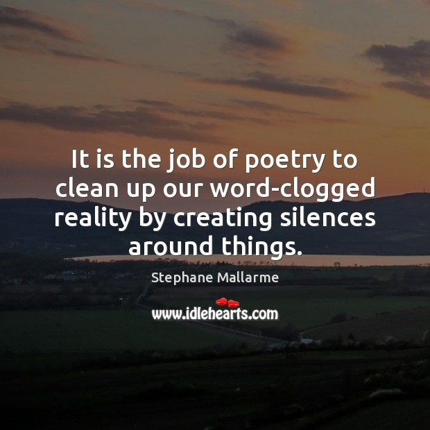 It is the job of poetry to clean up our word-clogged reality Image