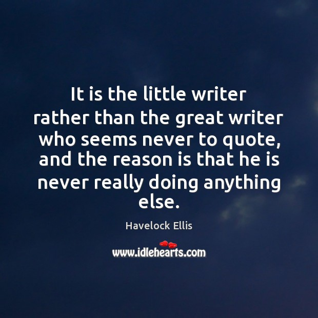 It is the little writer rather than the great writer who seems Image