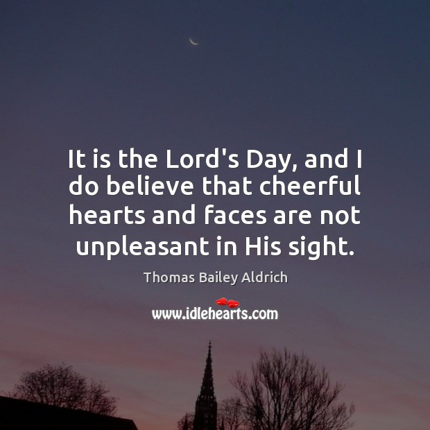 It is the Lord's Day, and I do believe that cheerful hearts Image