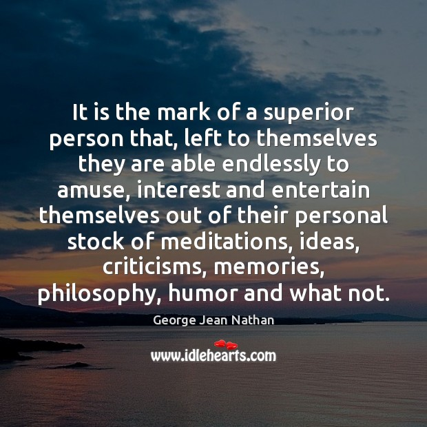 It is the mark of a superior person that, left to themselves Image