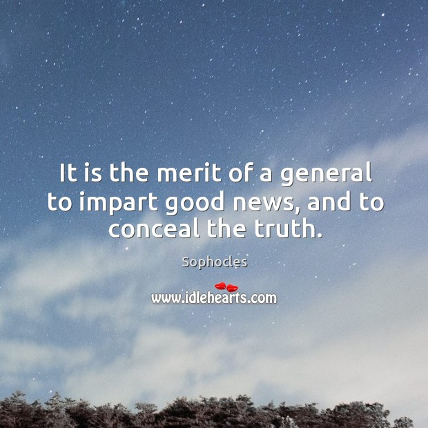Image, It is the merit of a general to impart good news, and to conceal the truth.