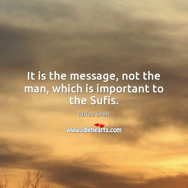 It is the message, not the man, which is important to the Sufis. Image
