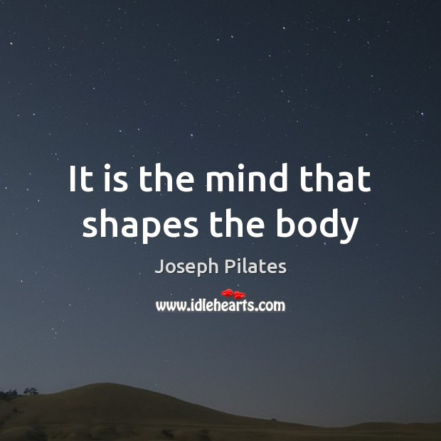 It is the mind that shapes the body Image
