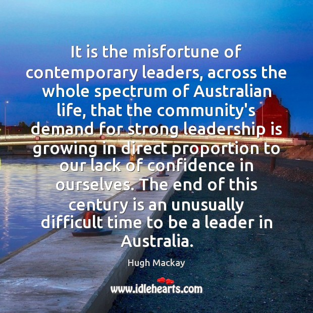 It is the misfortune of contemporary leaders, across the whole spectrum of Hugh Mackay Picture Quote