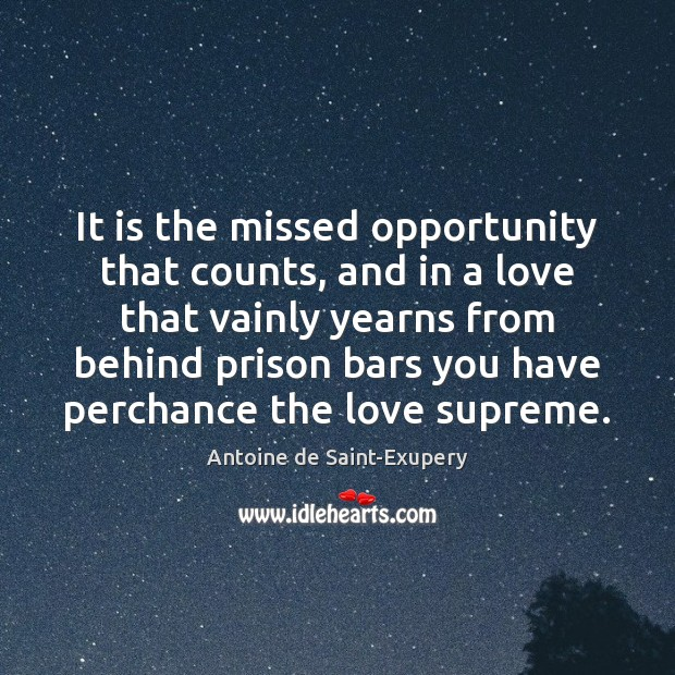 It is the missed opportunity that counts, and in a love that Image