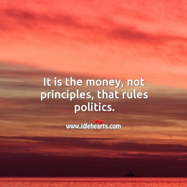 Image, It is the money, not principles, that rules politics.
