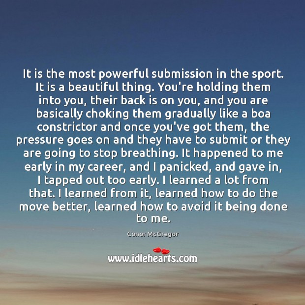 It is the most powerful submission in the sport. It is a Image