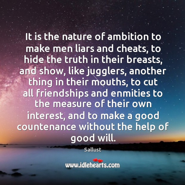 It is the nature of ambition to make men liars and cheats, to hide the truth in their breasts. Image