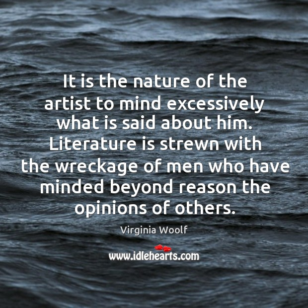 It is the nature of the artist to mind excessively what is said about him. Image
