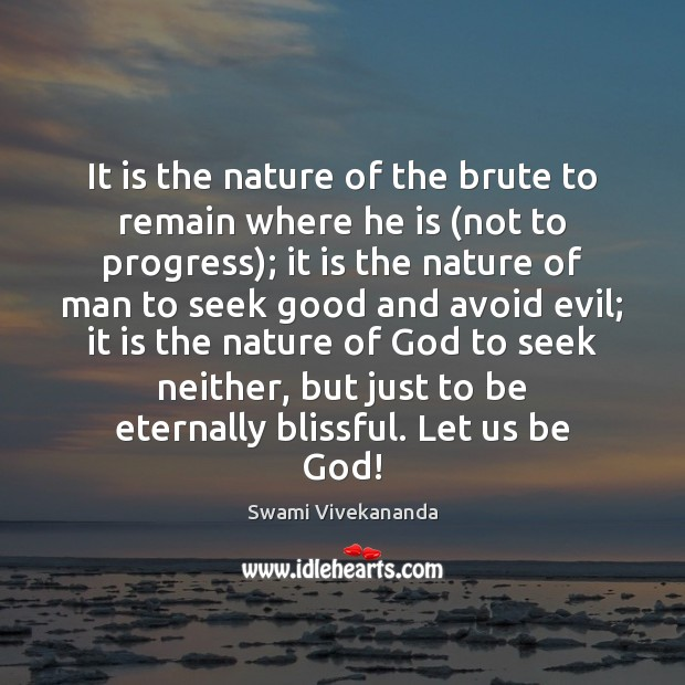 It is the nature of the brute to remain where he is ( Image