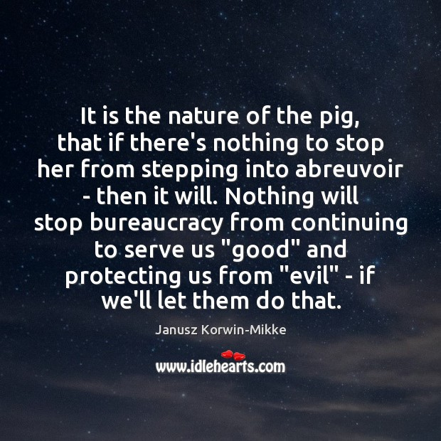 It is the nature of the pig, that if there's nothing to Janusz Korwin-Mikke Picture Quote