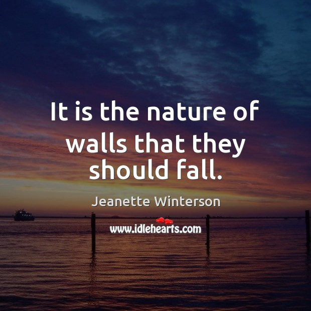 It is the nature of walls that they should fall. Image